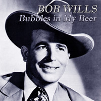 Bob Wills - Bubbles in My Beer
