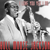 Bull Moose Jackson - I Love You Yes I Do