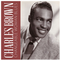 Charles Brown - Changeable Woman Blues