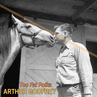 Arthur Godfrey - Too Fat Polka