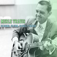Merle Travis - So Round, So Firm, So Fully Packed