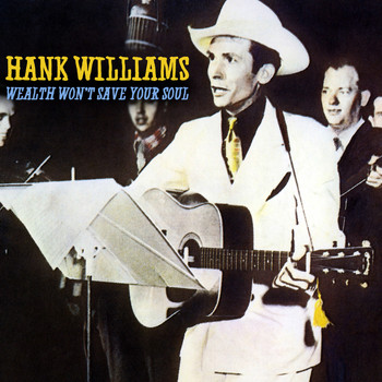 Hank Williams - Wealth Won't Save Your Soul