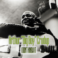 "Arthur ""Big Boy"" Crudup - I Don't Know It"