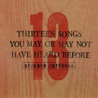 Richard Shindell - 13 Songs You May or May Not Have Heard Before