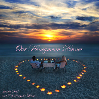 Various Artists - Our Honeymoon Dinner - Tender Soul and Pop Songs for Lovers