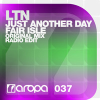 LTN - Just Another Day / Fair Isle