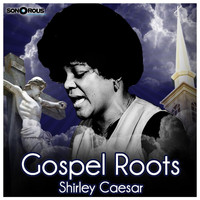 Shirley Caesar - Gospel Roots