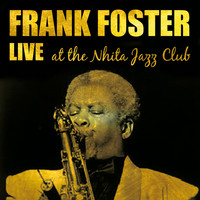 Frank Foster - Frank Foster Live at the Nhita Jazz Club
