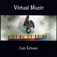 Luiz Esteves - Virtual Music (Explicit)