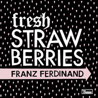 Franz Ferdinand - Fresh Strawberries