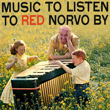 Red Norvo - Music to Listen to Red Norvo By (Remastered)