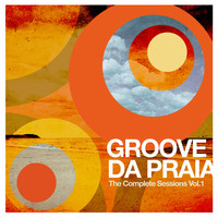Groove Da Praia - The Complete Sessions Vol. 1