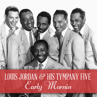 Louis Jordan & His Tympany Five - Early Mornin