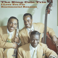 The King Cole Trio - I Love You for Sentimental Reasons
