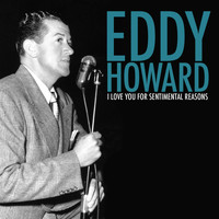 Eddy Howard - I Love You for Sentimental Reasons
