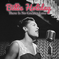 Billie Holiday - There Is No Greater Love