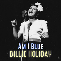 Billie Holiday - Am I Blue
