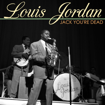 LOUIS JORDAN - Jack You're Dead
