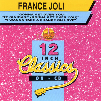 France Joli - 12 Inch Classics: Gonna Get Over You