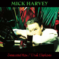 Mick Harvey - Intoxicated Man / Pink Elephants (2 bonus tracks)