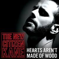 The New Citizen Kane - Hearts Aren't Made Of Wood