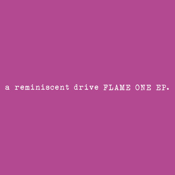 A Reminiscent Drive - Flame One EP