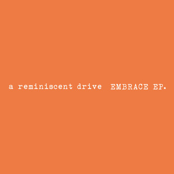 A Reminiscent Drive - Embrace EP