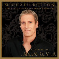 Michael Bolton - Ain't No Mountain High Enough (A Tribute to Hitsville USA)
