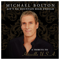 Michael Bolton - Ain't No Mountain High Enough (A Tribute to Hitsville USA) (Special Edition)