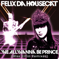 Felix Da Housecat - We All Wanna Be Prince (Miss Kittin Remixes)