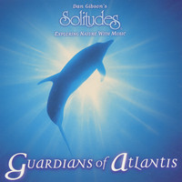Dan Gibson's Solitudes - Guardians of Atlantis