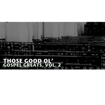 Various Artists - Those Good Ol' Gospel Greats, Vol. 2