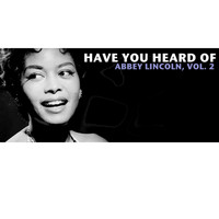 Abbey Lincoln - Have You Heard of Abbey Lincoln, Vol. 2