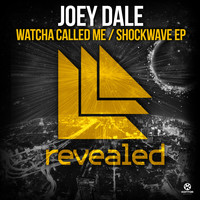 Joey Dale - Watcha Called Me / Shockwave