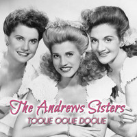 The Andrews Sisters - Toolie Oolie Doolie