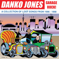 Danko Jones - Garage Rock! - A Collection of Lost Songs From 1996 – 1998