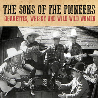 The Sons Of the Pioneers - Cigarettes, Whisky and Wild Wild Women