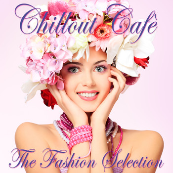 Various Artists - Chillout Cafè (The Fashion Selection)