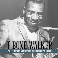 T-Bone Walker - Call It Stormy Monday but Tuesday Is Just as Bad