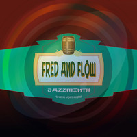 Fred and Flow - Jazzminth