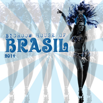 Various Artists - Bigroom House of Brasil 2014