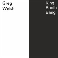 Greg Welsh - King Booth Bang