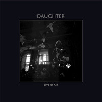 Daughter - Live @ Air (Live)