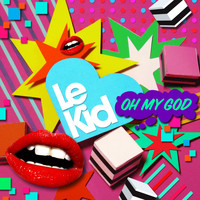 Le Kid - Oh My God (Remixes)