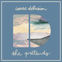 Isaac Delusion - She Pretends