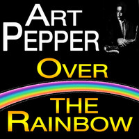Art Pepper - Over The Rainbow