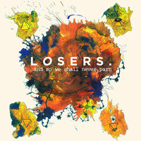 Losers - And So We Shall Never Part