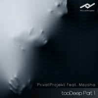 Privat Projekt feat. Maysha - Too Deep, Pt. 1