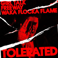 Girl Talk - Tolerated (feat. Waka Flocka Flame)