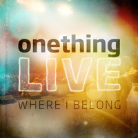 Onething Live - Where I Belong